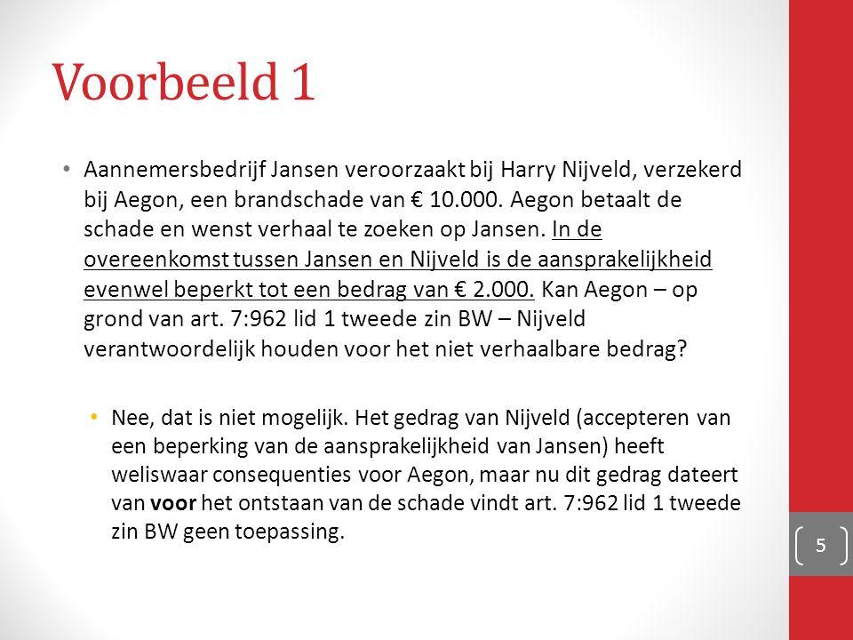 Voorbeeld 1 Aannemersbedrijf Jansen veroorzaakt bij Harry Nijveld, verzekerd bij Aegon, een brandschade van € 10.000. Aegon betaalt de schade en wenst