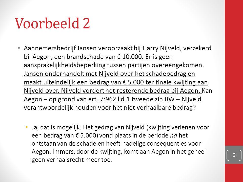 Voorbeeld 2 Aannemersbedrijf Jansen veroorzaakt bij Harry Nijveld, verzekerd bij Aegon, een brandschade van € 10.000. Er is geen aansprakelijkheidsbep