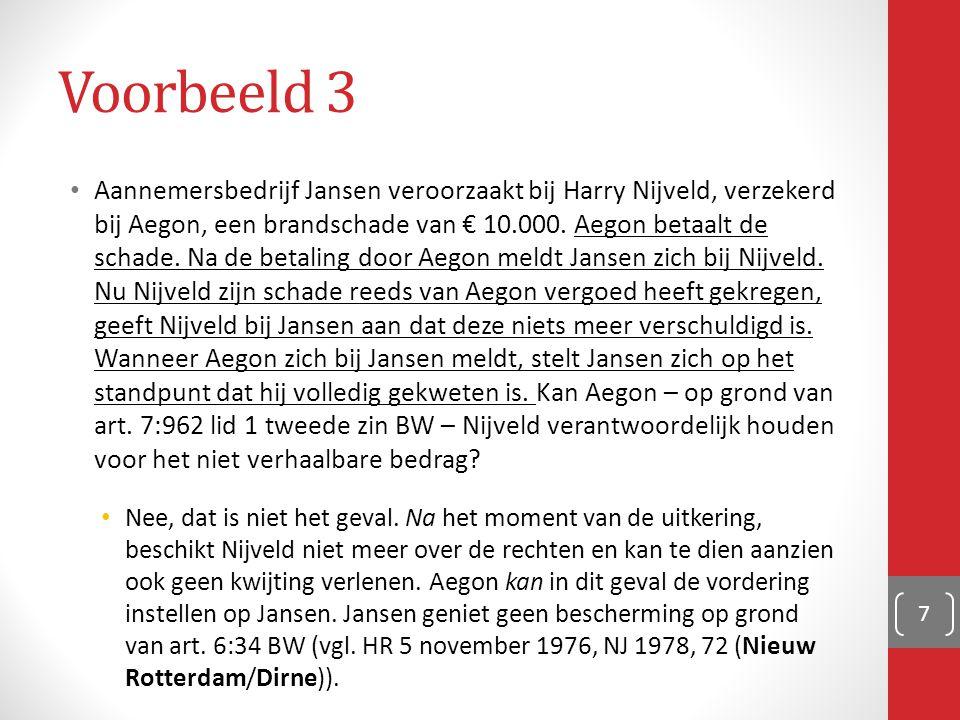 Voorbeeld 3 Aannemersbedrijf Jansen veroorzaakt bij Harry Nijveld, verzekerd bij Aegon, een brandschade van € 10.000. Aegon betaalt de schade. Na de b