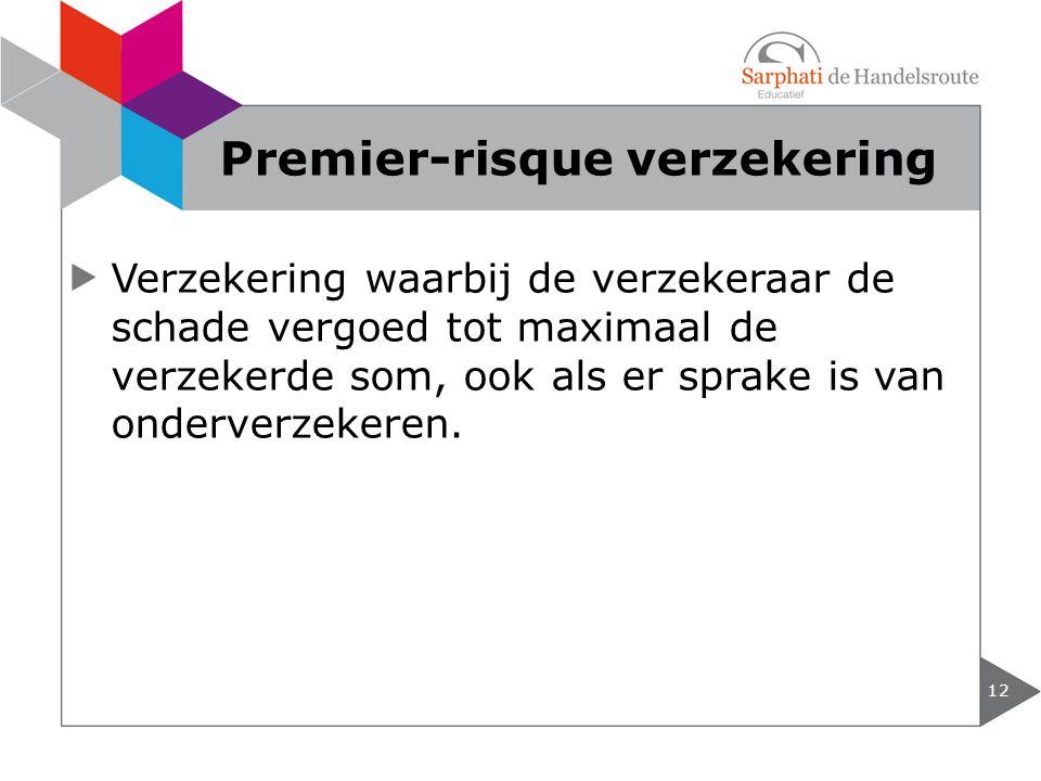 Verzekering waarbij de verzekeraar de schade vergoed tot maximaal de verzekerde som, ook als er sprake is van onderverzekeren. 12 Premier-risque verze