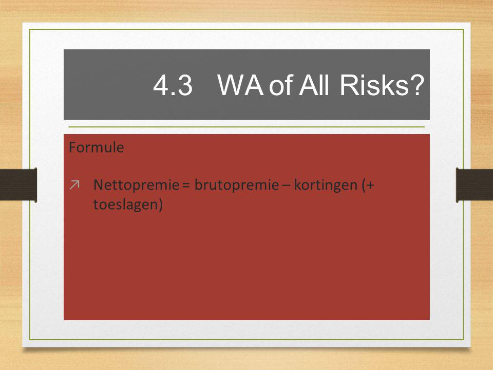 4.3 WA of All Risks? Formule ↗ Nettopremie = brutopremie – kortingen (+ toeslagen)
