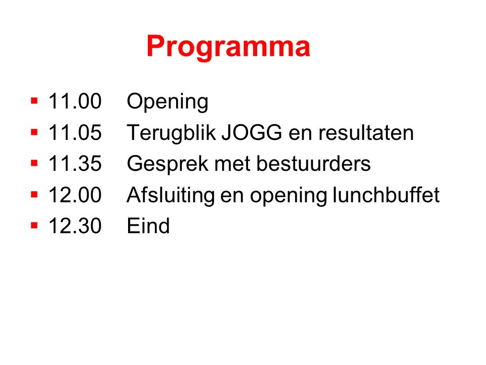 Programma  11.00 Opening  11.05Terugblik JOGG en resultaten  11.35Gesprek met bestuurders  12.00Afsluiting en opening lunchbuffet  12.30Eind