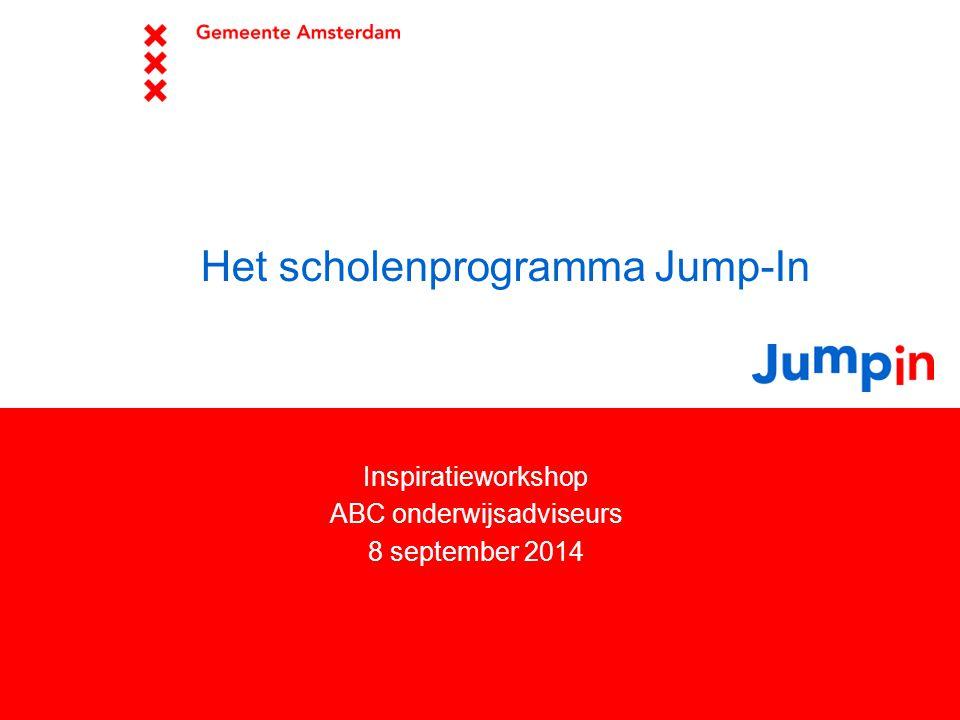 Het scholenprogramma Jump-In Inspiratieworkshop ABC onderwijsadviseurs 8 september 2014