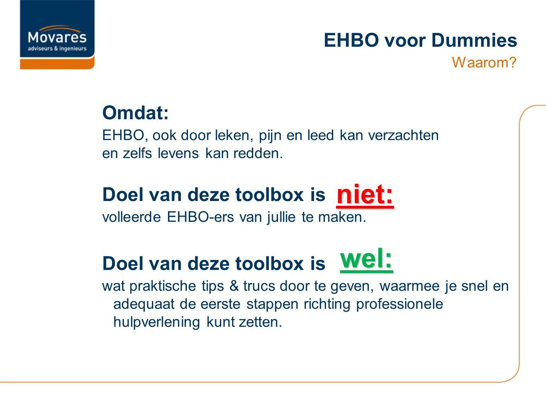 EHBO voor Dummies Waarom? Omdat: EHBO, ook door leken, pijn en leed kan verzachten en zelfs levens kan redden. Doel van deze toolbox is volleerde EHBO