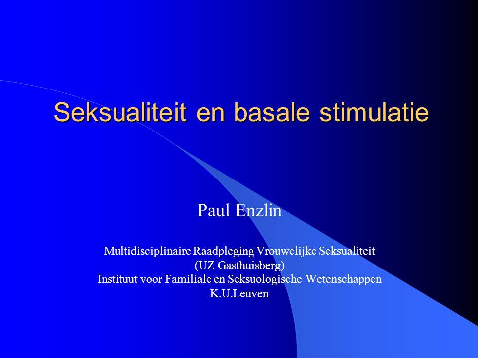 Seksualiteit en basale stimulatie Paul Enzlin Multidisciplinaire Raadpleging Vrouwelijke Seksualiteit (UZ Gasthuisberg) Instituut voor Familiale en Se