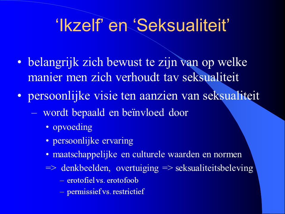 'Ikzelf' en 'Seksualiteit' belangrijk zich bewust te zijn van op welke manier men zich verhoudt tav seksualiteit persoonlijke visie ten aanzien van se