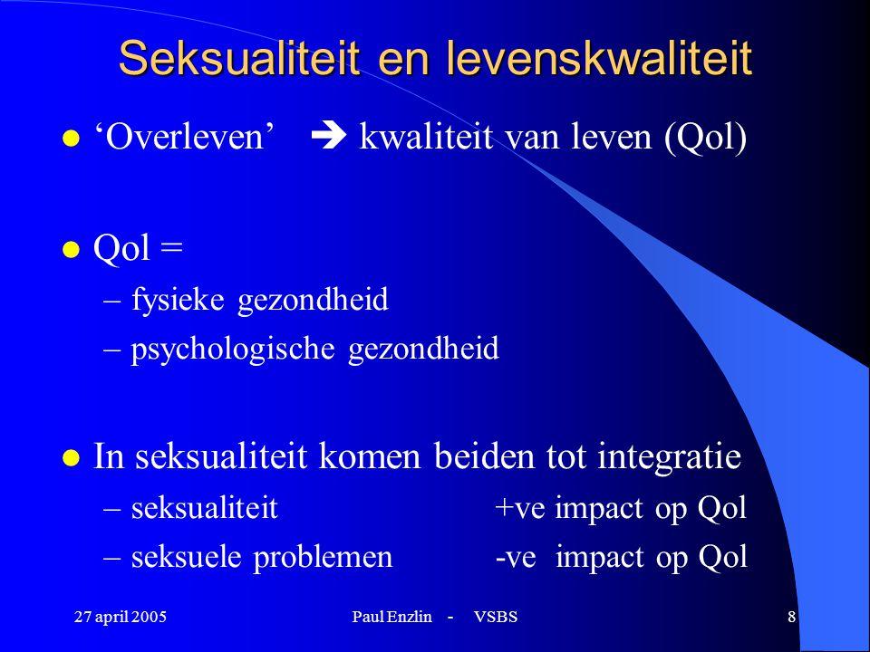 27 april 2005Paul Enzlin - VSBS8 Seksualiteit en levenskwaliteit l 'Overleven'  kwaliteit van leven (Qol) l Qol = –fysieke gezondheid –psychologische