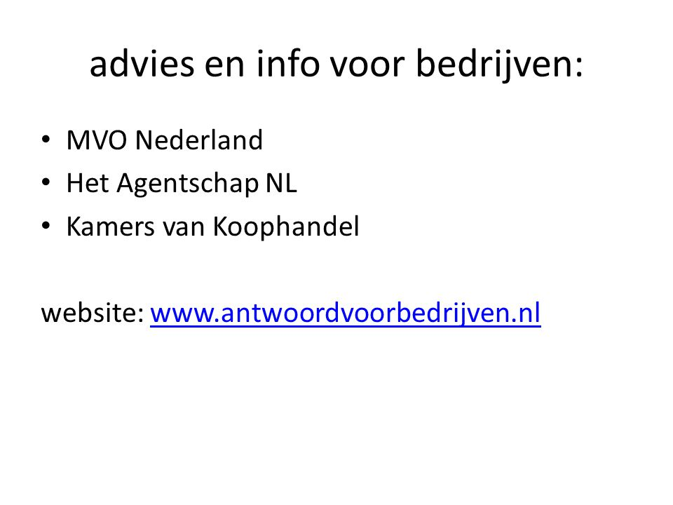 advies en info voor bedrijven: MVO Nederland Het Agentschap NL Kamers van Koophandel website: www.antwoordvoorbedrijven.nlwww.antwoordvoorbedrijven.nl