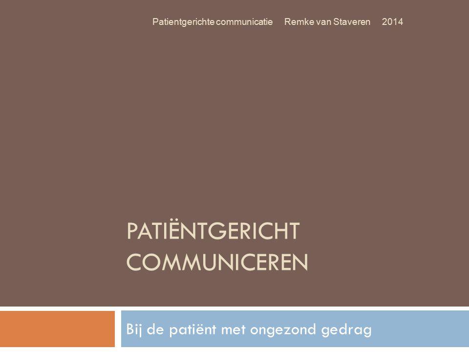 PATIËNTGERICHT COMMUNICEREN Bij de patiënt met ongezond gedrag Patientgerichte communicatie Remke van Staveren 2014