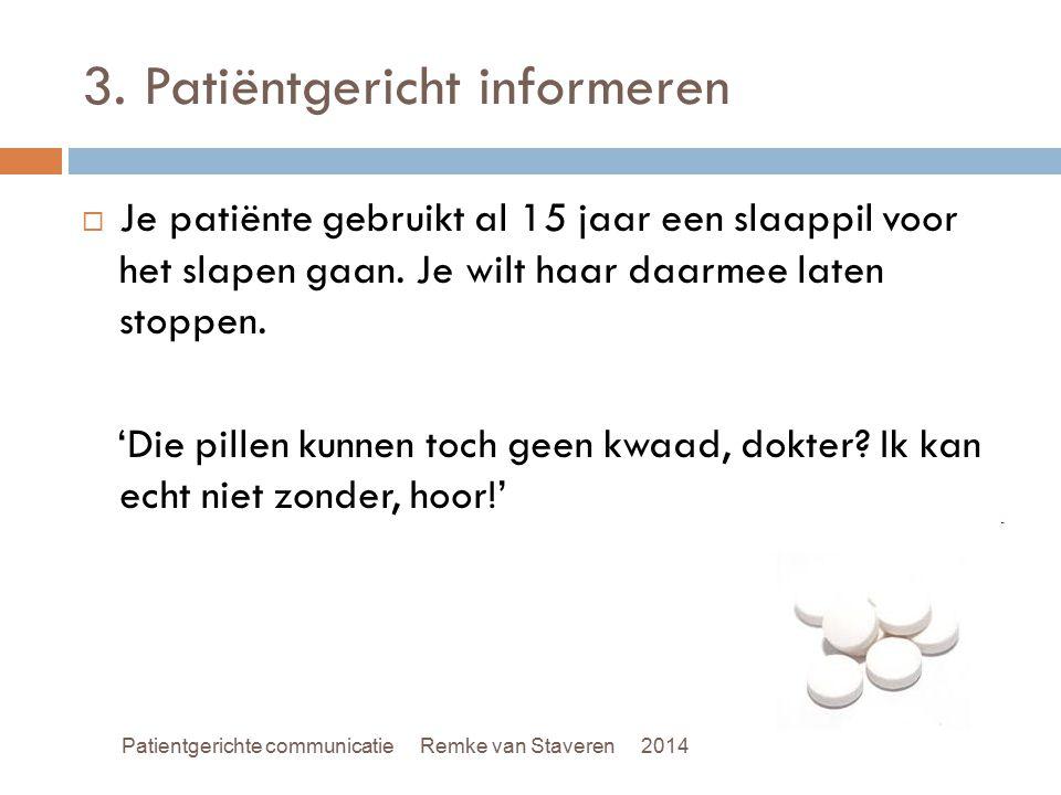3. Patiëntgericht informeren  Je patiënte gebruikt al 15 jaar een slaappil voor het slapen gaan. Je wilt haar daarmee laten stoppen. 'Die pillen kunn
