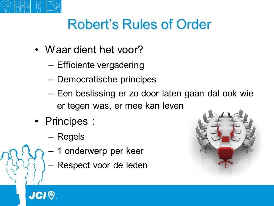 Robert's Rules of Order Waar dient het voor? –Efficiente vergadering –Democratische principes –Een beslissing er zo door laten gaan dat ook wie er teg
