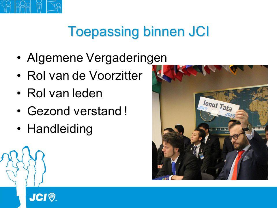 Toepassing binnen JCI Algemene Vergaderingen Rol van de Voorzitter Rol van leden Gezond verstand ! Handleiding