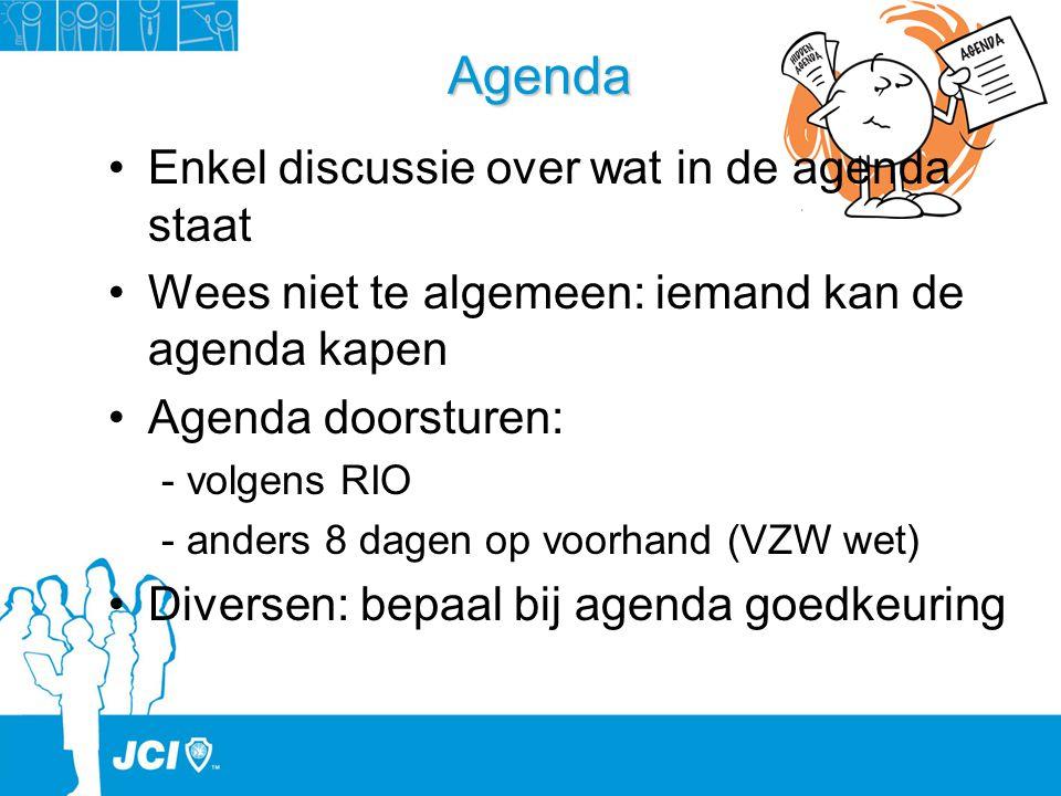 Agenda Enkel discussie over wat in de agenda staat Wees niet te algemeen: iemand kan de agenda kapen Agenda doorsturen: - volgens RIO - anders 8 dagen
