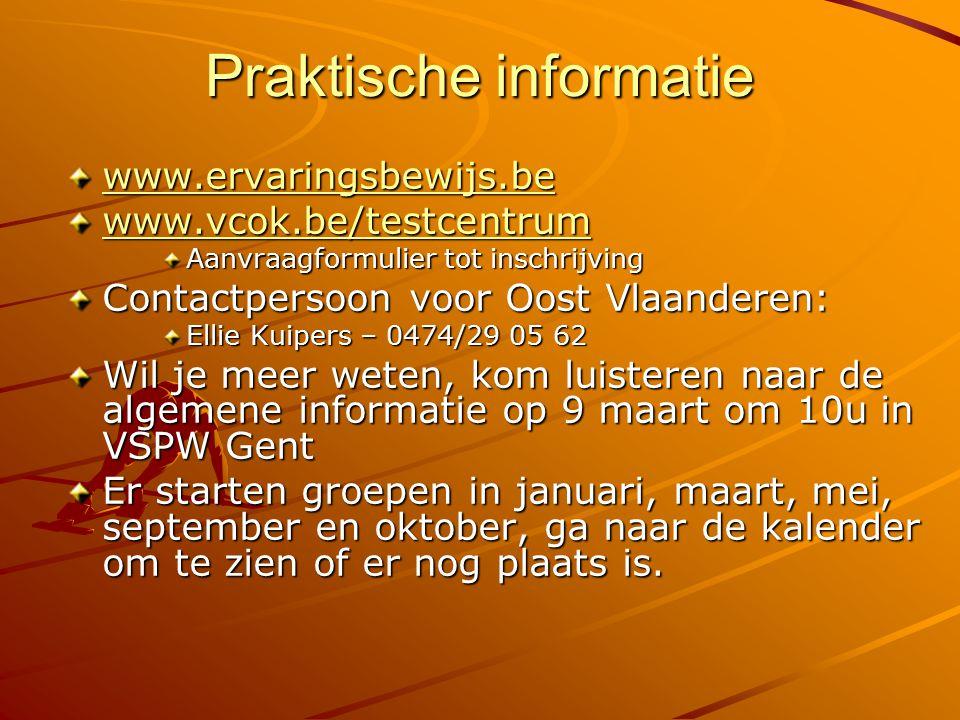 Praktische informatie www.ervaringsbewijs.be www.vcok.be/testcentrum Aanvraagformulier tot inschrijving Contactpersoon voor Oost Vlaanderen: Ellie Kui