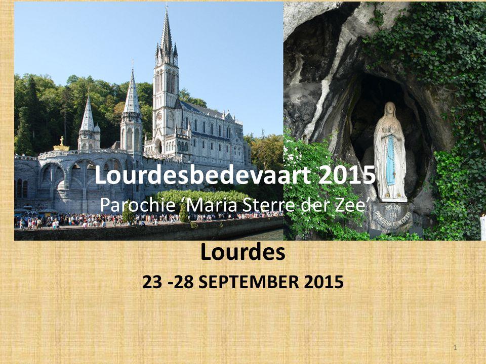 Lourdesbedevaart 2015 Parochie 'Maria Sterre der Zee' Lourdes 23 -28 SEPTEMBER 2015 1