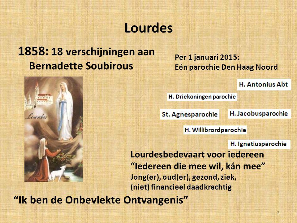 Lourdes 1858: 18 verschijningen aan Bernadette Soubirous Ik ben de Onbevlekte Ontvangenis Per 1 januari 2015: Eén parochie Den Haag Noord Lourdesbedevaart voor iedereen Iedereen die mee wil, kán mee Jong(er), oud(er), gezond, ziek, (niet) financieel daadkrachtig 2