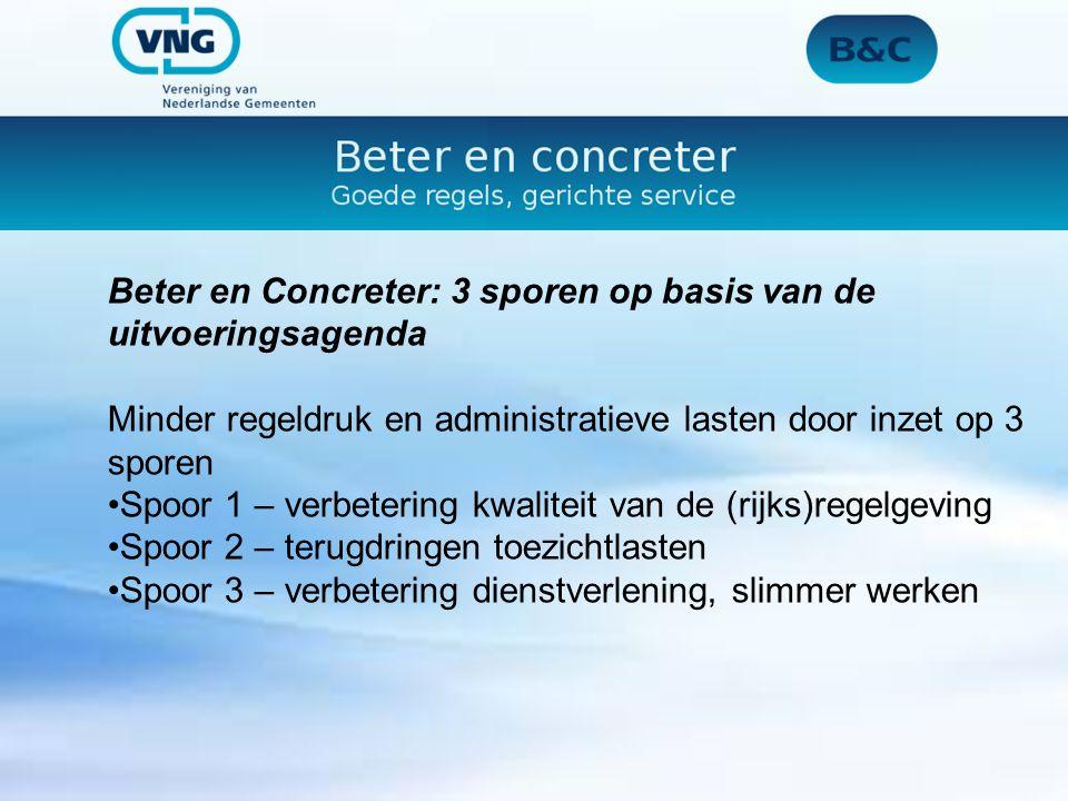Beter en Concreter: 3 sporen op basis van de uitvoeringsagenda Minder regeldruk en administratieve lasten door inzet op 3 sporen Spoor 1 – verbetering