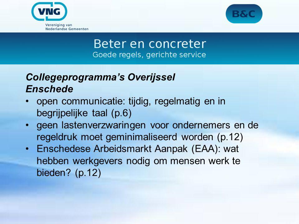 Collegeprogramma's Overijssel Enschede open communicatie: tijdig, regelmatig en in begrijpelijke taal (p.6) geen lastenverzwaringen voor ondernemers en de regeldruk moet geminimaliseerd worden (p.12) Enschedese Arbeidsmarkt Aanpak (EAA): wat hebben werkgevers nodig om mensen werk te bieden.