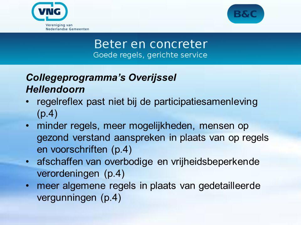 Collegeprogramma's Overijssel Hellendoorn regelreflex past niet bij de participatiesamenleving (p.4) minder regels, meer mogelijkheden, mensen op gezond verstand aanspreken in plaats van op regels en voorschriften (p.4) afschaffen van overbodige en vrijheidsbeperkende verordeningen (p.4) meer algemene regels in plaats van gedetailleerde vergunningen (p.4)