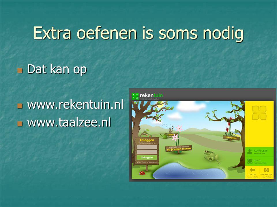 Extra oefenen is soms nodig Dat kan op Dat kan op www.rekentuin.nl www.rekentuin.nl www.taalzee.nl www.taalzee.nl
