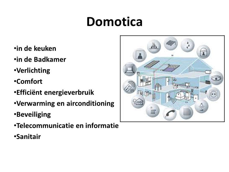Domotica in de keuken in de Badkamer Verlichting Comfort Efficiënt energieverbruik Verwarming en airconditioning Beveiliging Telecommunicatie en informatie Sanitair