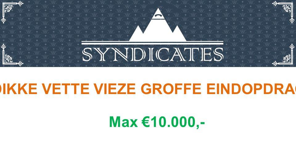 DIKKE VETTE VIEZE GROFFE EINDOPDRACHT Max €10.000,-
