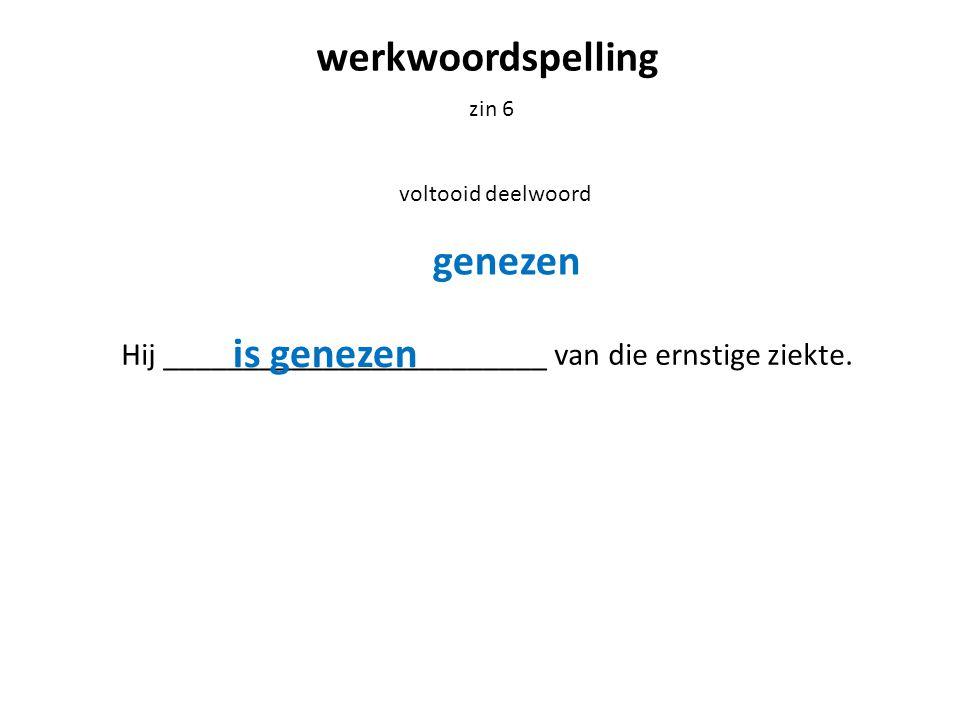 werkwoordspelling zin 7 bijvoeglijk naamwoord De _______________ jongen werd gezond verklaard.