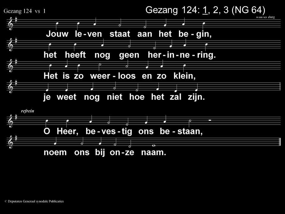 ... Gezang 124: 1, 2, 3 (NG 64)