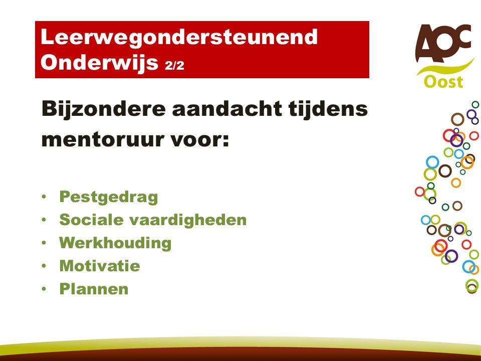 Bijzondere aandacht tijdens mentoruur voor: Pestgedrag Sociale vaardigheden Werkhouding Motivatie Plannen Leerwegondersteunend Onderwijs 2/2