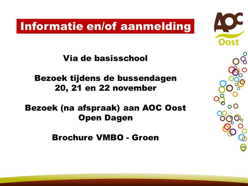 Via de basisschool Bezoek tijdens de bussendagen 20, 21 en 22 november Bezoek (na afspraak) aan AOC Oost Open Dagen Brochure VMBO - Groen Informatie en/of aanmelding