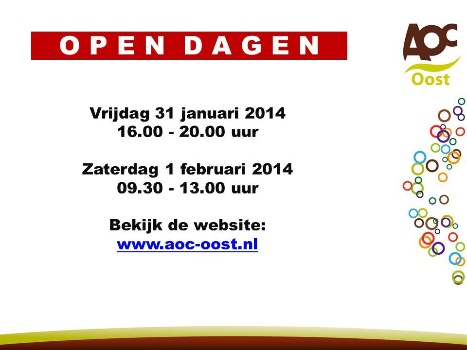 Vrijdag 31 januari 2014 16.00 - 20.00 uur Zaterdag 1 februari 2014 09.30 - 13.00 uur Bekijk de website: www.aoc-oost.nl O P E N D A G E N