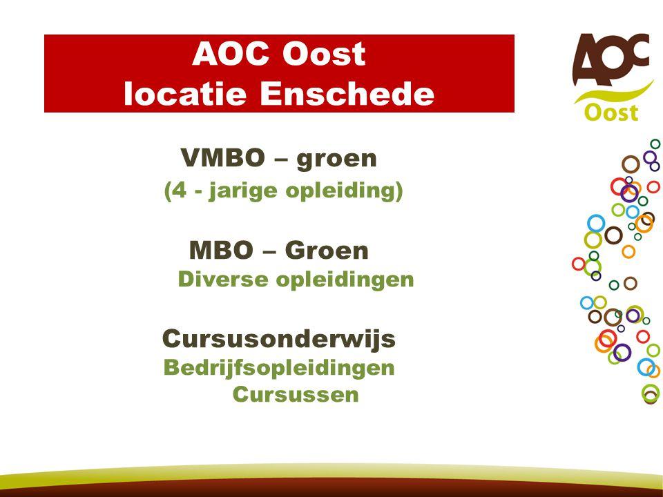 VMBO – groen (4 - jarige opleiding) MBO – Groen Diverse opleidingen Cursusonderwijs Bedrijfsopleidingen Cursussen AOC Oost locatie Enschede