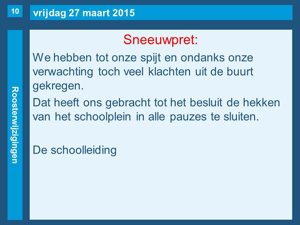 vrijdag 27 maart 2015 Roosterwijzigingen Sneeuwpret: We hebben tot onze spijt en ondanks onze verwachting toch veel klachten uit de buurt gekregen.