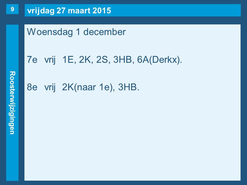 vrijdag 27 maart 2015 Roosterwijzigingen Woensdag 1 december 7evrij1E, 2K, 2S, 3HB, 6A(Derkx).