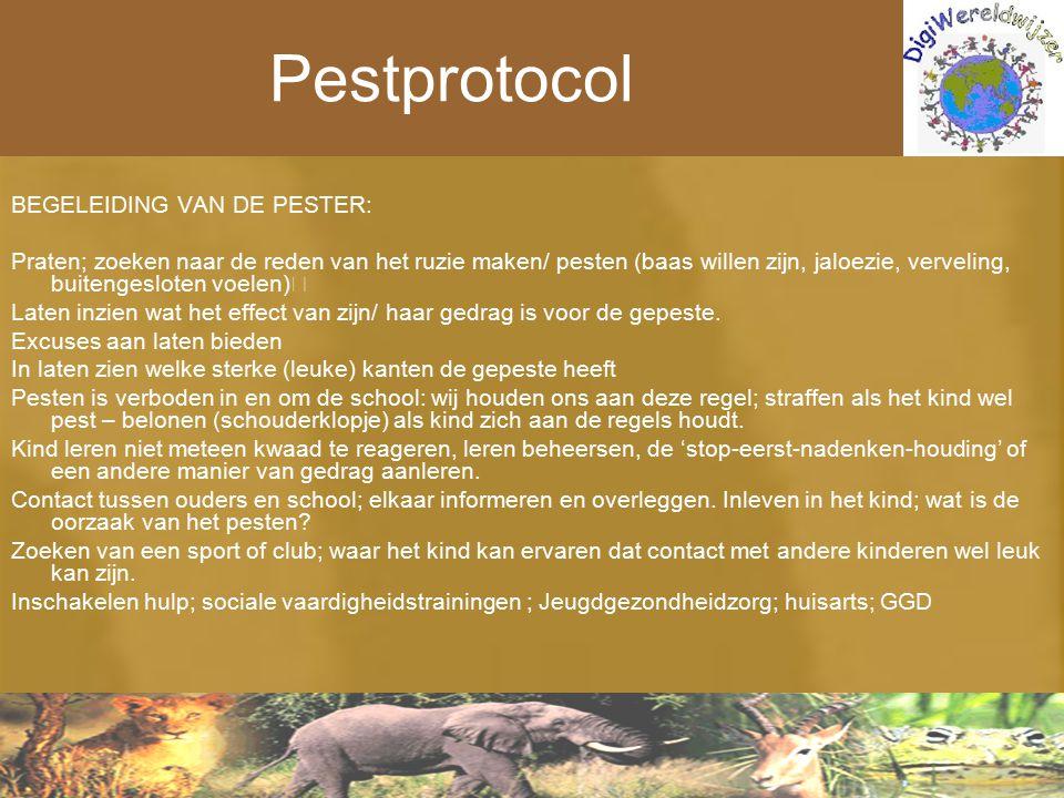 Pestprotocol BEGELEIDING VAN DE PESTER: Praten; zoeken naar de reden van het ruzie maken/ pesten (baas willen zijn, jaloezie, verveling, buitengeslote