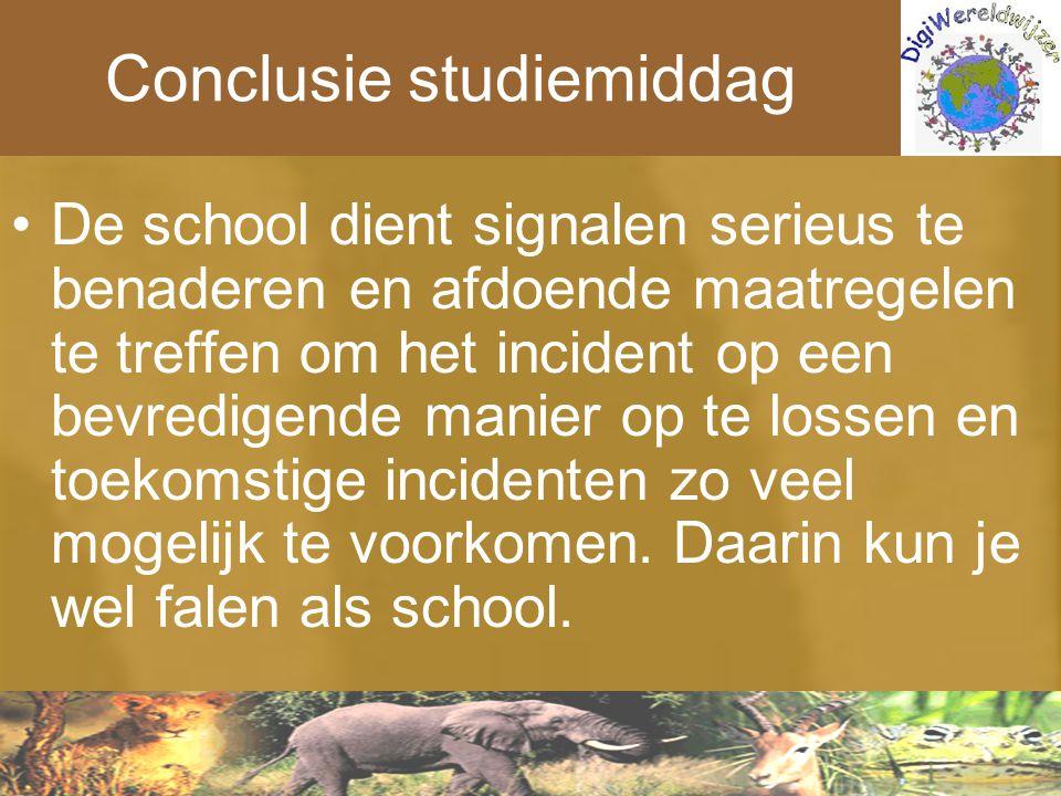 Conclusie studiemiddag De school dient signalen serieus te benaderen en afdoende maatregelen te treffen om het incident op een bevredigende manier op