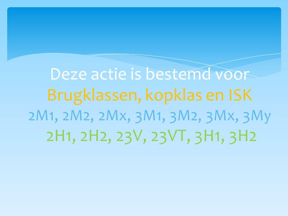 Deze actie is bestemd voor Brugklassen, kopklas en ISK 2M1, 2M2, 2Mx, 3M1, 3M2, 3Mx, 3My 2H1, 2H2, 23V, 23VT, 3H1, 3H2