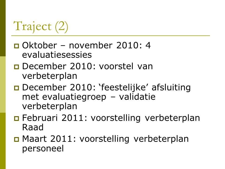 Traject (2)  Oktober – november 2010: 4 evaluatiesessies  December 2010: voorstel van verbeterplan  December 2010: 'feestelijke' afsluiting met eva