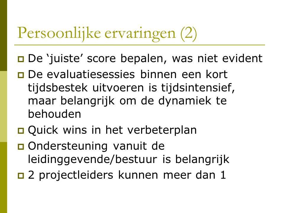 Persoonlijke ervaringen (2)  De 'juiste' score bepalen, was niet evident  De evaluatiesessies binnen een kort tijdsbestek uitvoeren is tijdsintensie