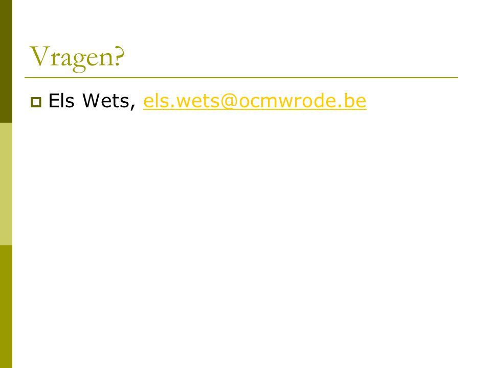 Vragen?  Els Wets, els.wets@ocmwrode.beels.wets@ocmwrode.be