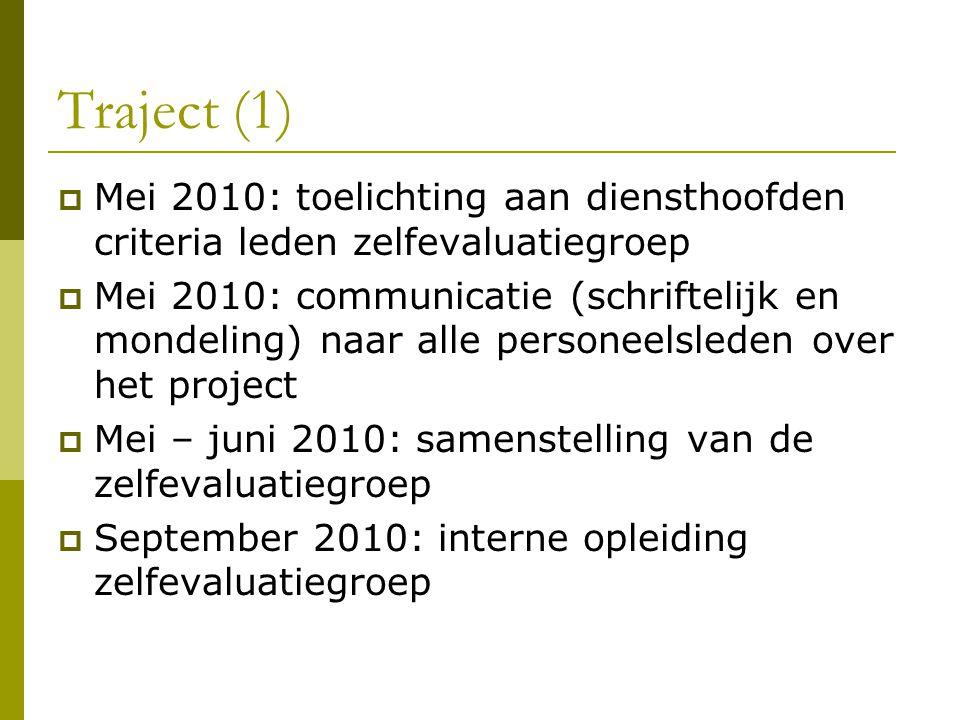 Traject (1)  Mei 2010: toelichting aan diensthoofden criteria leden zelfevaluatiegroep  Mei 2010: communicatie (schriftelijk en mondeling) naar alle