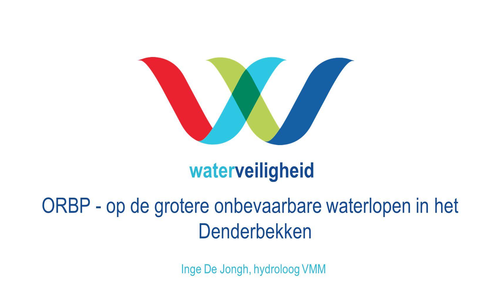 waterveiligheid ORBP - op de grotere onbevaarbare waterlopen in het Denderbekken Inge De Jongh, hydroloog VMM