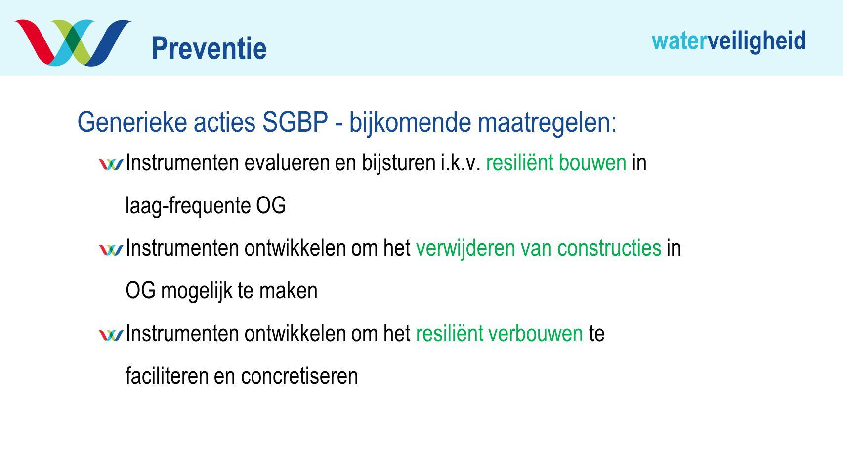 waterveiligheid Generieke acties SGBP - bijkomende maatregelen: Instrumenten evalueren en bijsturen i.k.v. resiliënt bouwen in laag-frequente OG Instr