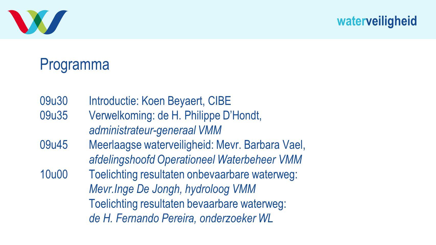 waterveiligheid Programma 09u30Introductie: Koen Beyaert, CIBE 09u35Verwelkoming: de H. Philippe D'Hondt, administrateur-generaal VMM 09u45Meerlaagse