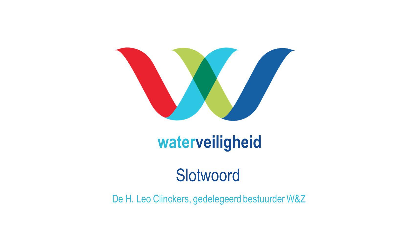 waterveiligheid Slotwoord De H. Leo Clinckers, gedelegeerd bestuurder W&Z