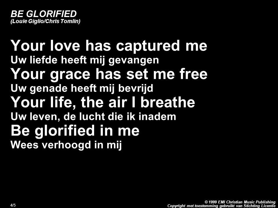 Copyright met toestemming gebruikt van Stichting Licentie © 1999 EMI Christian Music Publishing 4/5 BE GLORIFIED (Louie Giglio/Chris Tomlin) Your love