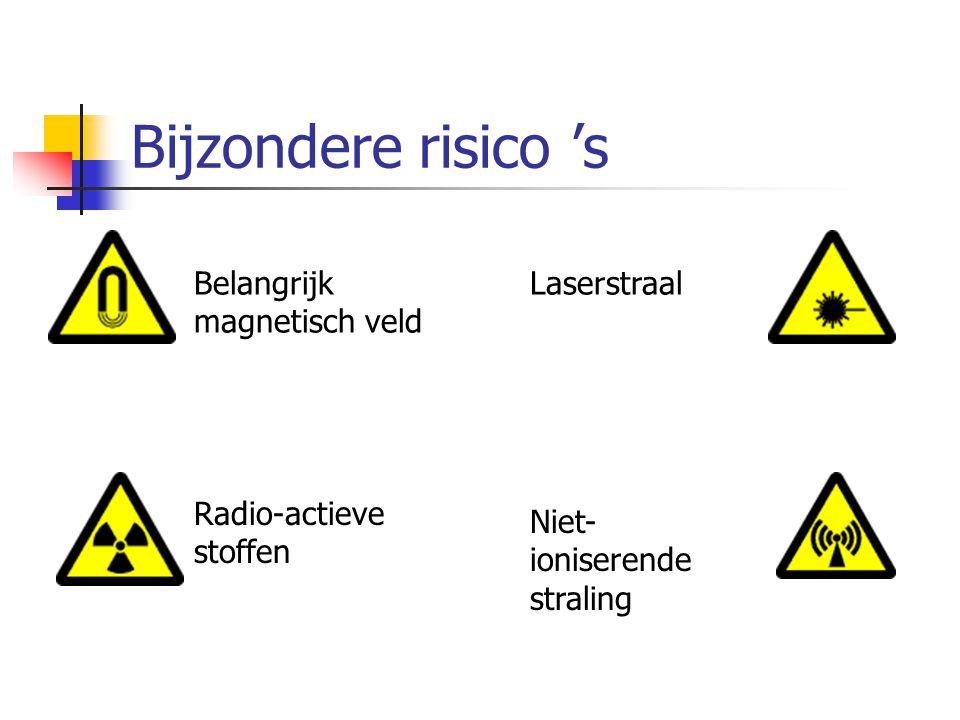 Bijzondere risico 's Belangrijk magnetisch veld Laserstraal Niet- ioniserende straling Radio-actieve stoffen