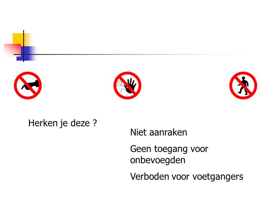 Herken je deze ? Niet aanraken Geen toegang voor onbevoegden Verboden voor voetgangers