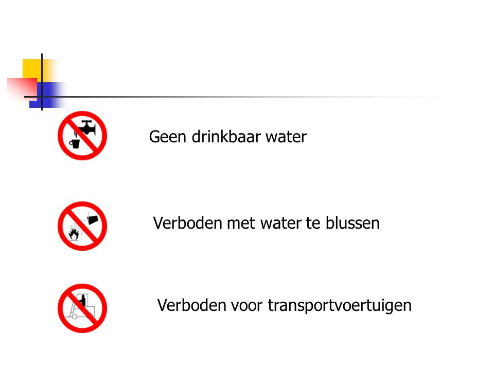 Verboden met water te blussen Geen drinkbaar water Verboden voor transportvoertuigen