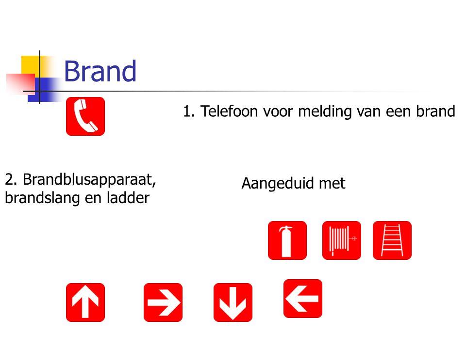 Brand 1. Telefoon voor melding van een brand 2. Brandblusapparaat, brandslang en ladder Aangeduid met